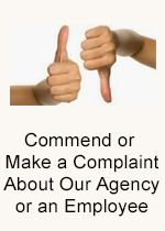 File a Commendation or Complaint About Our Agency or an Employee