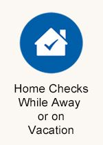 Home Checks While Away or on Vacation