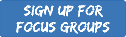 Sign Up for Focus Groups